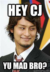 Hey CJ yu mad bro? - Hey CJ yu mad bro?  Yu Darvish