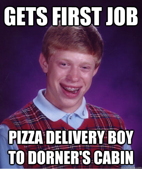 gets first job pizza delivery boy to dorner's cabin - gets first job pizza delivery boy to dorner's cabin  Misc