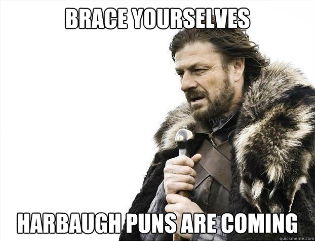 BRACE YOURSELVES Harbaugh puns are coming - BRACE YOURSELVES Harbaugh puns are coming  Misc