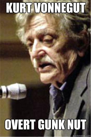 Kurt Vonnegut overt gunk nut