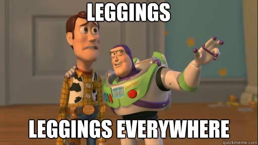 Leggings leggings everywhere - Leggings leggings everywhere  Everywhere