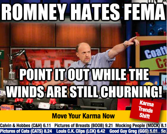 Romney hates FEMA Point it out while the winds are still churning! - Romney hates FEMA Point it out while the winds are still churning!  Mad Karma with Jim Cramer