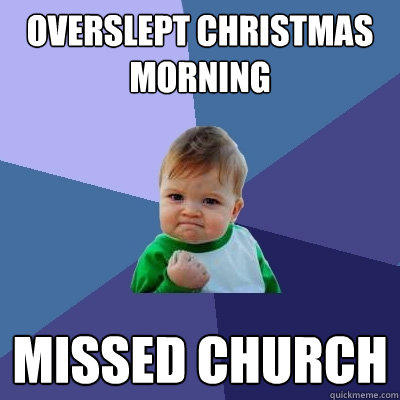 overslept christmas morning missed church - overslept christmas morning missed church  Success Kid