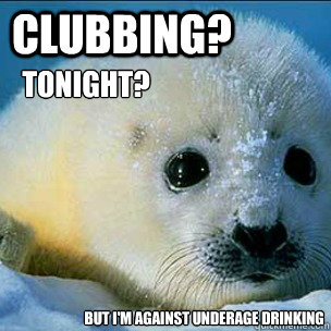 Clubbing? Tonight? But I'm Against Underage Drinking
