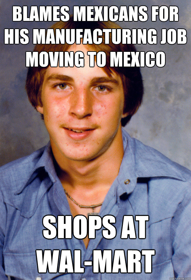 blames mexicans for his manufacturing job moving to mexico shops at wal-mart  Old Economy Steven