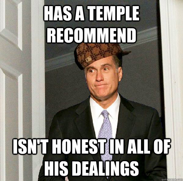 Has a temple recommend isn't honest in all of his dealings  - Has a temple recommend isn't honest in all of his dealings   Scumbag Mitt Romney