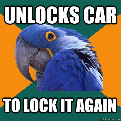 UNLOCKS CAR TO LOCK IT AGAIN - UNLOCKS CAR TO LOCK IT AGAIN  Paranoid Parrot