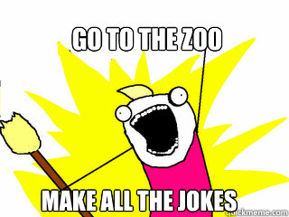 go to the zoo make all the jokes - go to the zoo make all the jokes  All The Things