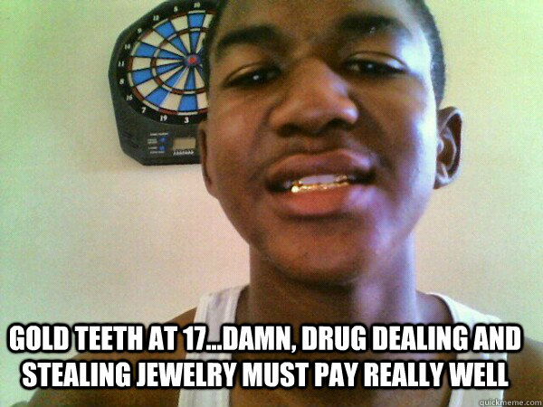 Gold teeth at 17...damn, drug dealing and stealing jewelry must pay really well