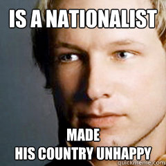 is a nationalist made  his country unhappy
