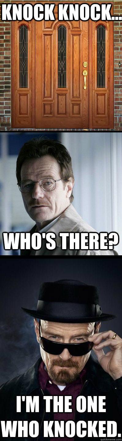 Knock knock... Who's there? I'm the one who knocked. - Knock knock... Who's there? I'm the one who knocked.  Breaking Bad