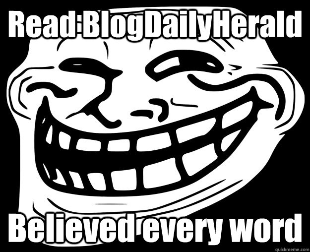 Read BlogDailyHerald Believed every word - Read BlogDailyHerald Believed every word  Trollface