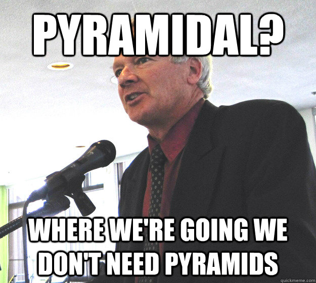 Pyramidal? Where we're going we don't need pyramids - Pyramidal? Where we're going we don't need pyramids  Chip Beall