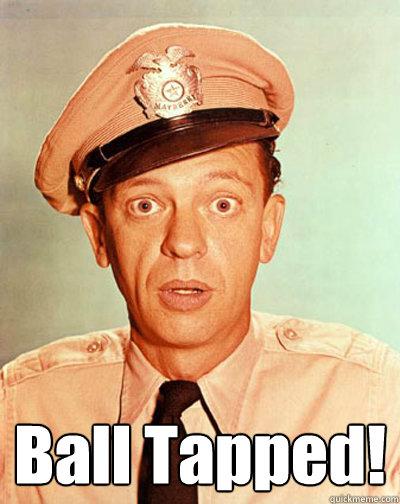 Ball Tapped!  Barney Fife