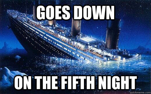 Goes Down on the fifth night - Goes Down on the fifth night  Good Girl Titanic