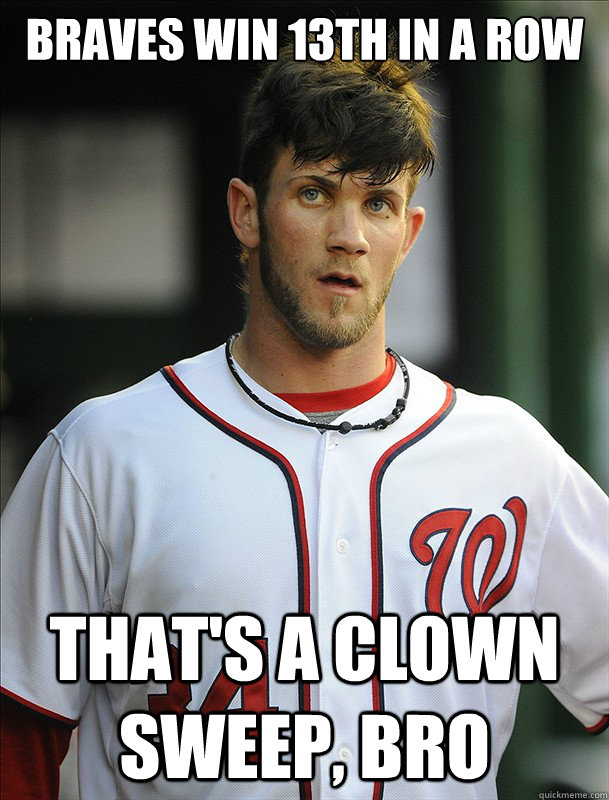 Braves win 13th in a row  that's a clown sweep, bro