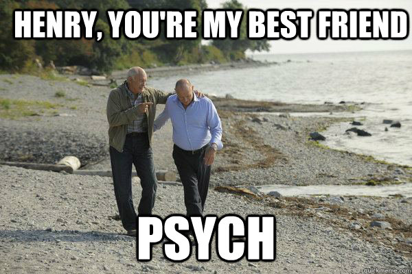 Henry, You're my best friend Psych