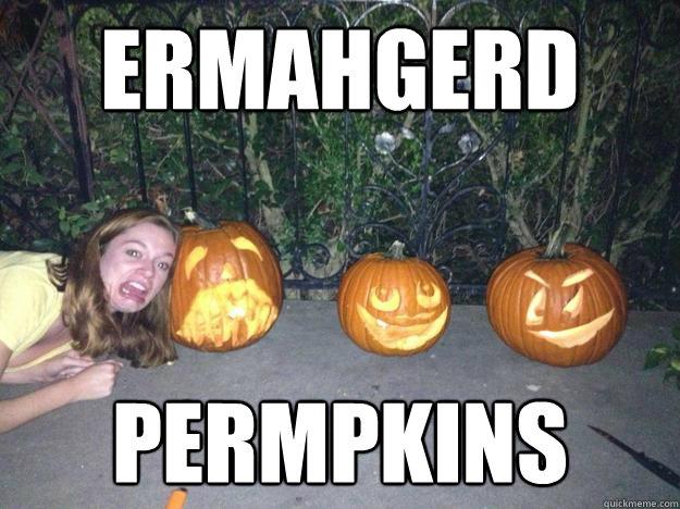 Ermahgerd  Permpkins - Ermahgerd  Permpkins  Halloween Ermahgerd