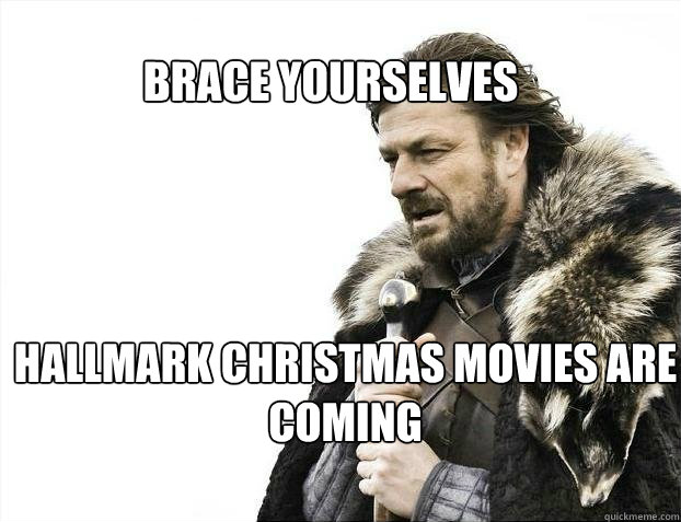 BRACE YOURSELves Hallmark christmas movies are coming - BRACE YOURSELves Hallmark christmas movies are coming  BRACE YOURSELF SOLO QUEUE