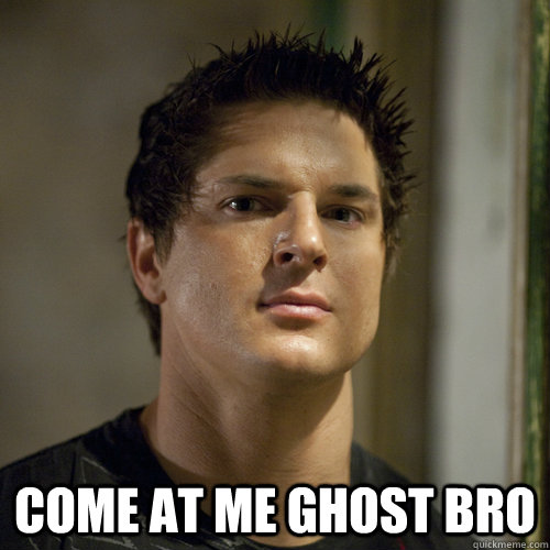 COME AT ME GHOST BRO  Ghost Adventures