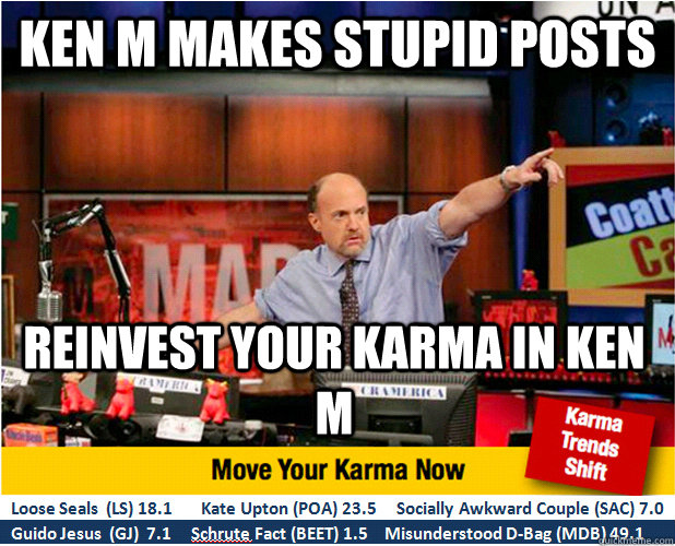 Ken M makes stupid posts Reinvest your karma in Ken M - Ken M makes stupid posts Reinvest your karma in Ken M  Jim Kramer with updated ticker