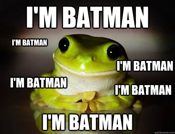 I'm Batman I'm Batman I'm Batman I'm Batman I'm Batman I'm Batman  Fascinated Frog