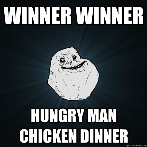 winner winner hungry man chicken dinner - Forever Alone ...