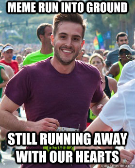 meme run into ground still running away with our hearts - meme run into ground still running away with our hearts  Ridiculously photogenic guy