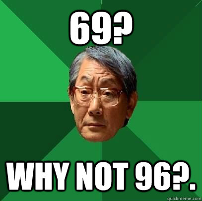 69? why not 96?.  High Expectations Asian Father