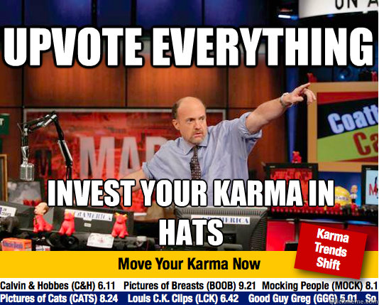 upvote everything invest your karma in  hats - upvote everything invest your karma in  hats  Mad Karma with Jim Cramer
