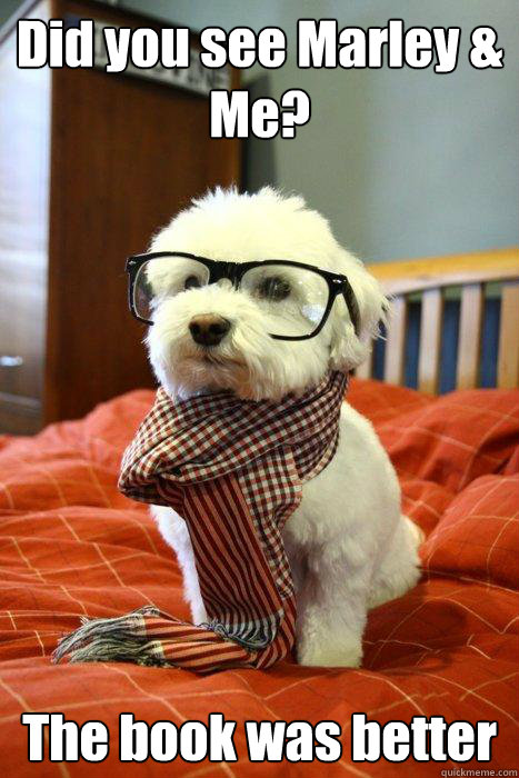Did you see Marley & Me? The book was better - Did you see Marley & Me? The book was better  Hipster Dog