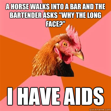 A horse walks into a bar and the bartender asks