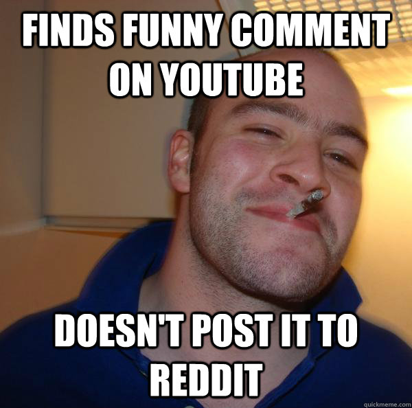 Finds funny comment on Youtube Doesn't post it to Reddit - Finds funny comment on Youtube Doesn't post it to Reddit  Misc