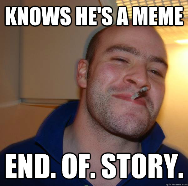 Knows He's A Meme End. Of. Story.  - Knows He's A Meme End. Of. Story.   Misc