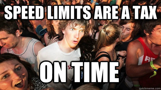 Speed Limits are a tax On time - Speed Limits are a tax On time  Sudden Clarity Clarence