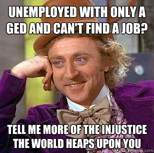 4bb824884353cbd88da2cf81f551c88ec613f50fb487e74a71e346ae4cc69c8e unemployed with only a ged and can't find a job? tell me more of