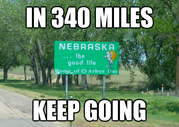 in 340 miles keep going  nebraska