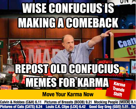 wise Confucius is making a comeback repost old confucius memes for karma - wise Confucius is making a comeback repost old confucius memes for karma  Misc