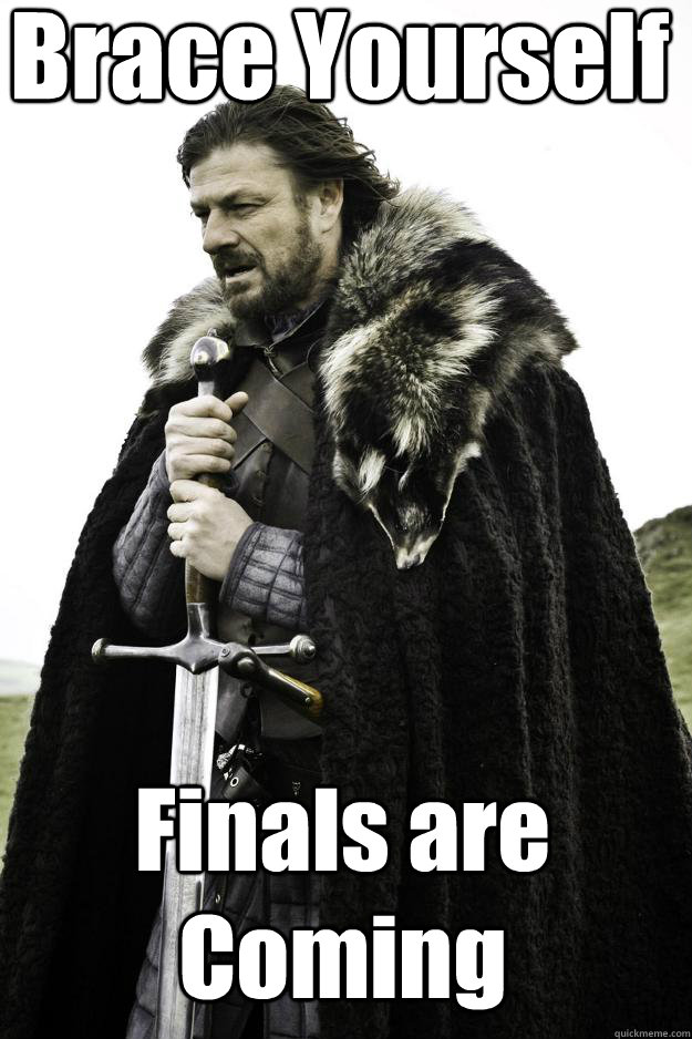 Brace Yourself Finals are Coming - Brace Yourself Finals are Coming  Winter is coming