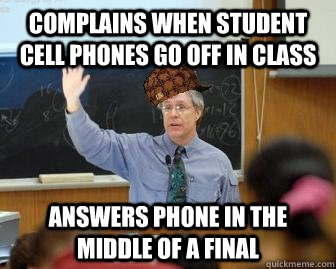 complains when student cell phones go off in class answers phone in the middle of a final