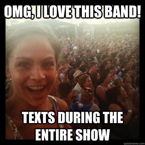 OMG, I love this band! Texts during the entire show