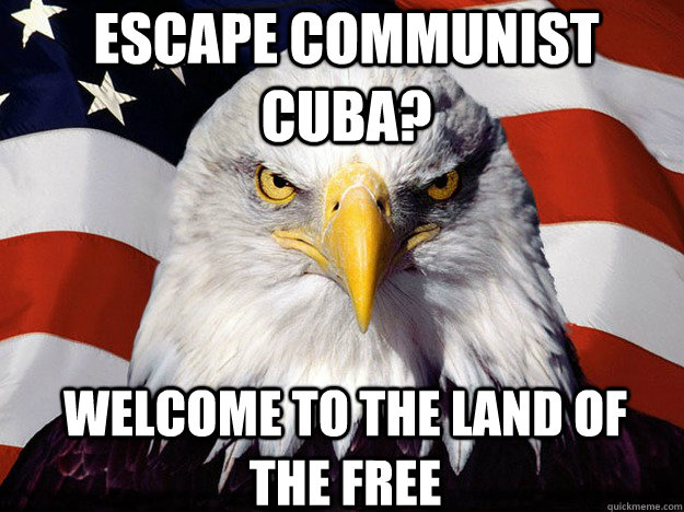 escape communist cuba? welcome to the land of the free - escape communist cuba? welcome to the land of the free  Patriotic Eagle