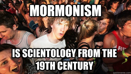 Mormonism is scientology from the 19th century - Mormonism is scientology from the 19th century  Sudden Clarity Clarence