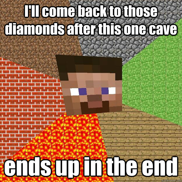 I'll come back to those diamonds after this one cave ends up in the end - I'll come back to those diamonds after this one cave ends up in the end  Minecraft
