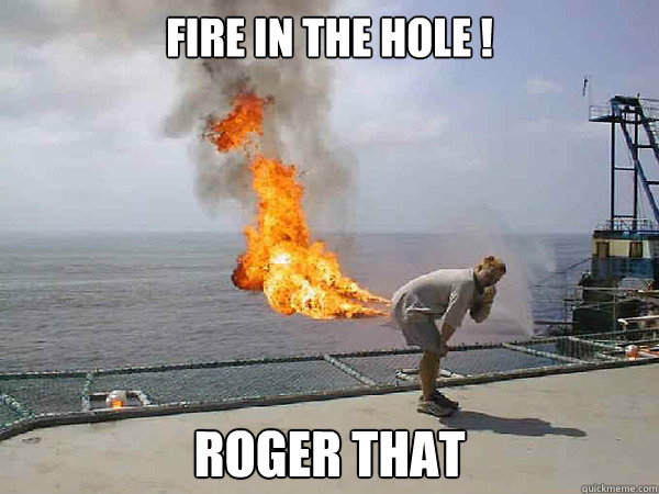 Fire in the hole ! Roger That  Fire in the hole