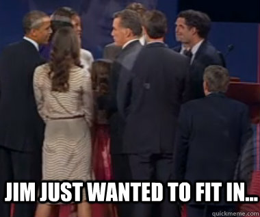 Jim just wanted to fit in... - Jim just wanted to fit in...  The poor moderator.