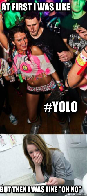 At first i was like #YOLO  but then i was like