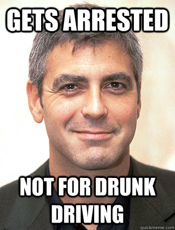Gets Arrested Not for Drunk Driving - Gets Arrested Not for Drunk Driving  Good Guy George Clooney