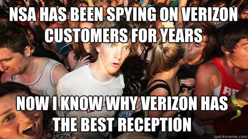 NSA has been spying on verizon customers for years  Now i know why verizon has the best reception - NSA has been spying on verizon customers for years  Now i know why verizon has the best reception  Sudden Clarity Clarence