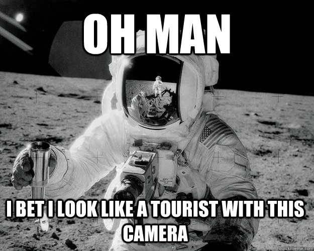 oh man i bet i look like a tourist with this camera - oh man i bet i look like a tourist with this camera  Moon Man